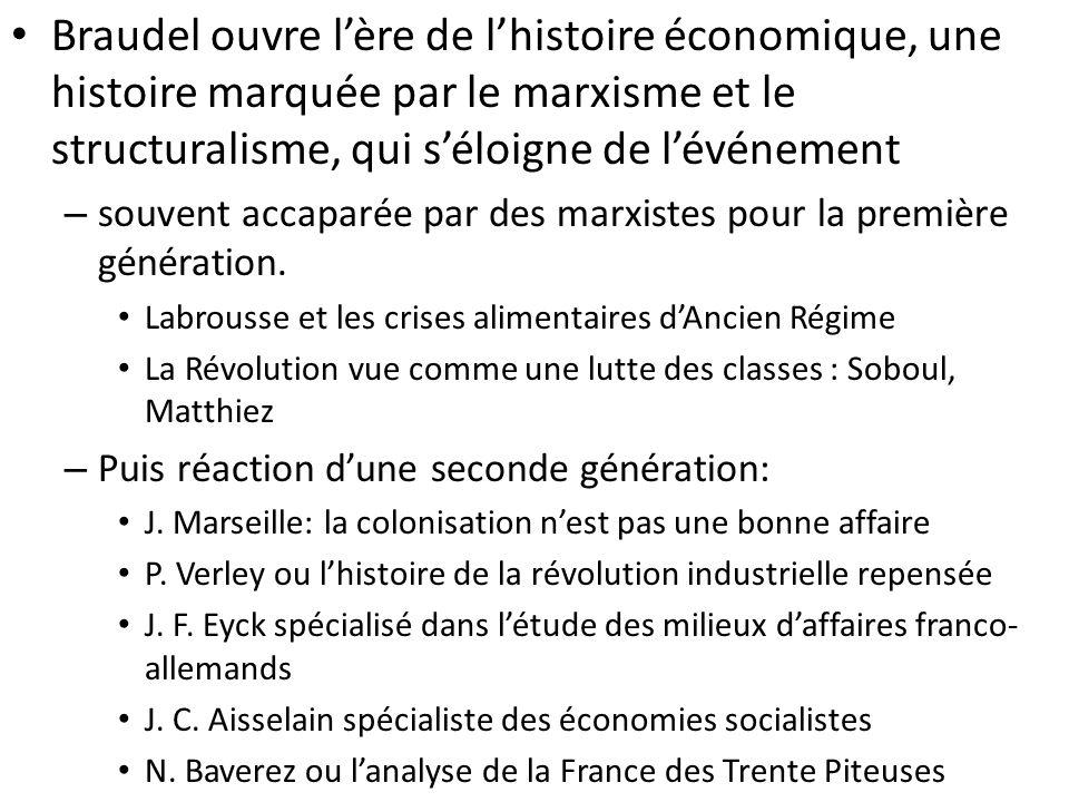 Braudel ouvre l'ère de l'histoire économique, une histoire marquée par le marxisme et le structuralisme, qui s'éloigne de l'événement