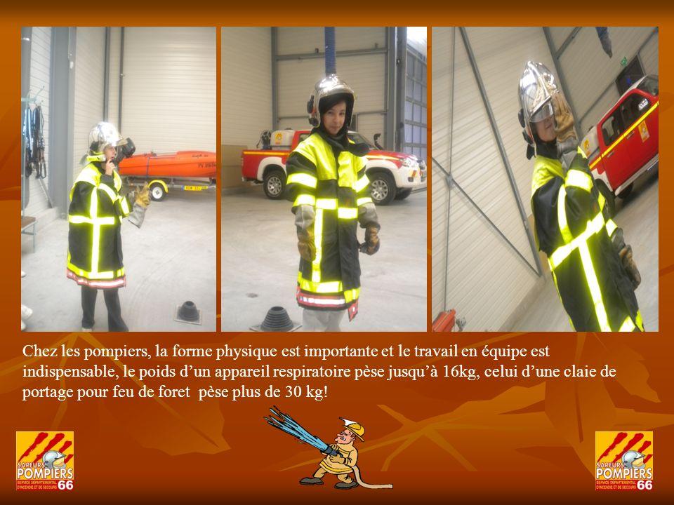 Chez les pompiers, la forme physique est importante et le travail en équipe est indispensable, le poids d'un appareil respiratoire pèse jusqu'à 16kg, celui d'une claie de portage pour feu de foret pèse plus de 30 kg!