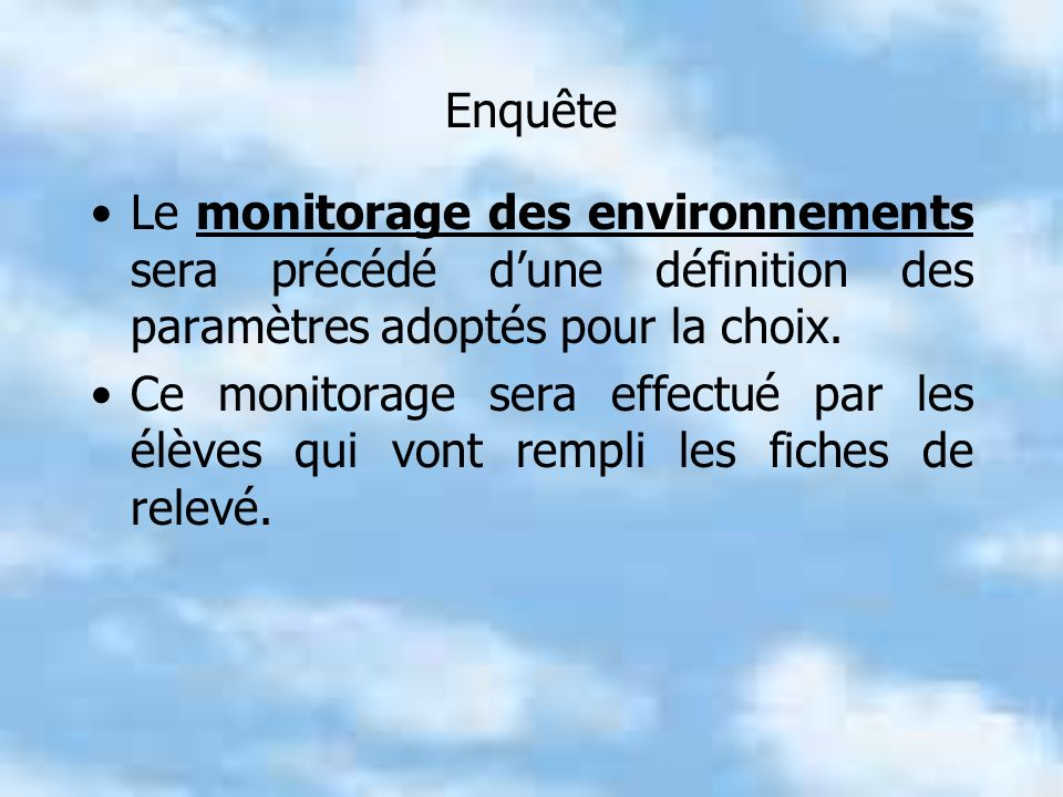 Enquête Le monitorage des environnements sera précédé d'une définition des paramètres adoptés pour la choix.