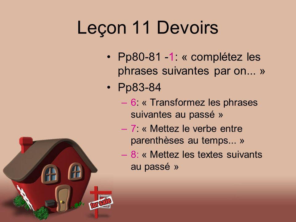 Leçon 11 Devoirs Pp80-81 -1: « complétez les phrases suivantes par on... » Pp83-84. 6: « Transformez les phrases suivantes au passé »