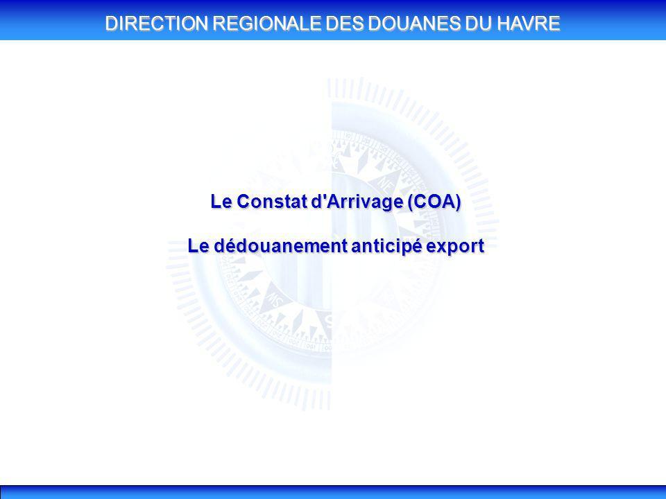 Le Constat d Arrivage (COA) Le dédouanement anticipé export