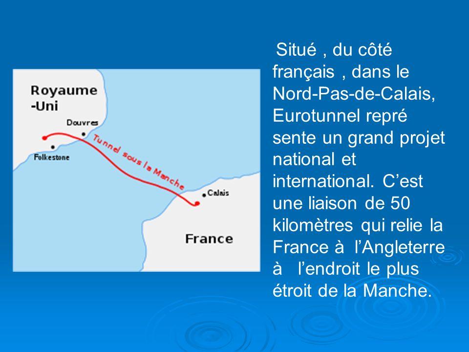 Situé , du côté français , dans le Nord-Pas-de-Calais, Eurotunnel repré sente un grand projet national et international.