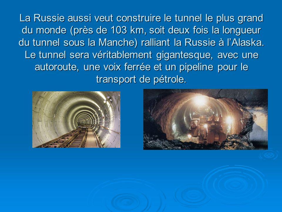 La Russie aussi veut construire le tunnel le plus grand du monde (près de 103 km, soit deux fois la longueur du tunnel sous la Manche) ralliant la Russie à l'Alaska.