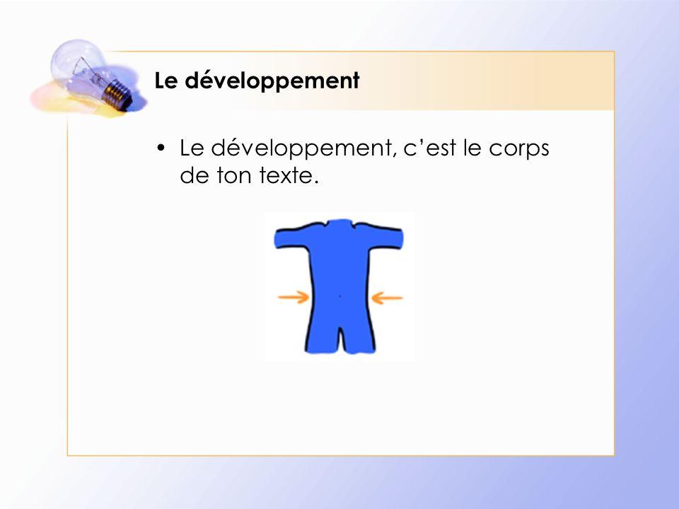 Le développement Le développement, c'est le corps de ton texte.