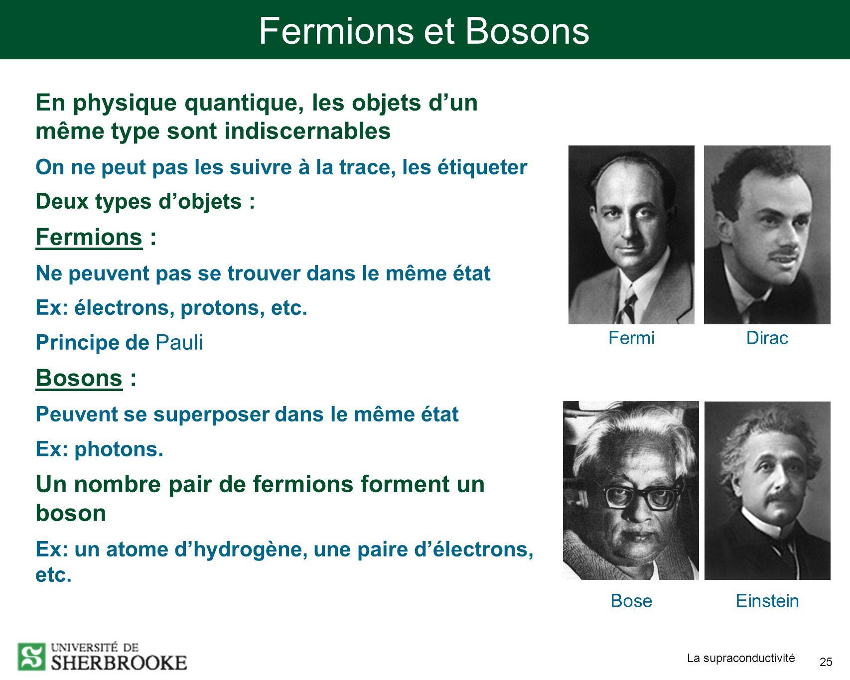 Fermions et Bosons En physique quantique, les objets d'un même type sont indiscernables. On ne peut pas les suivre à la trace, les étiqueter.