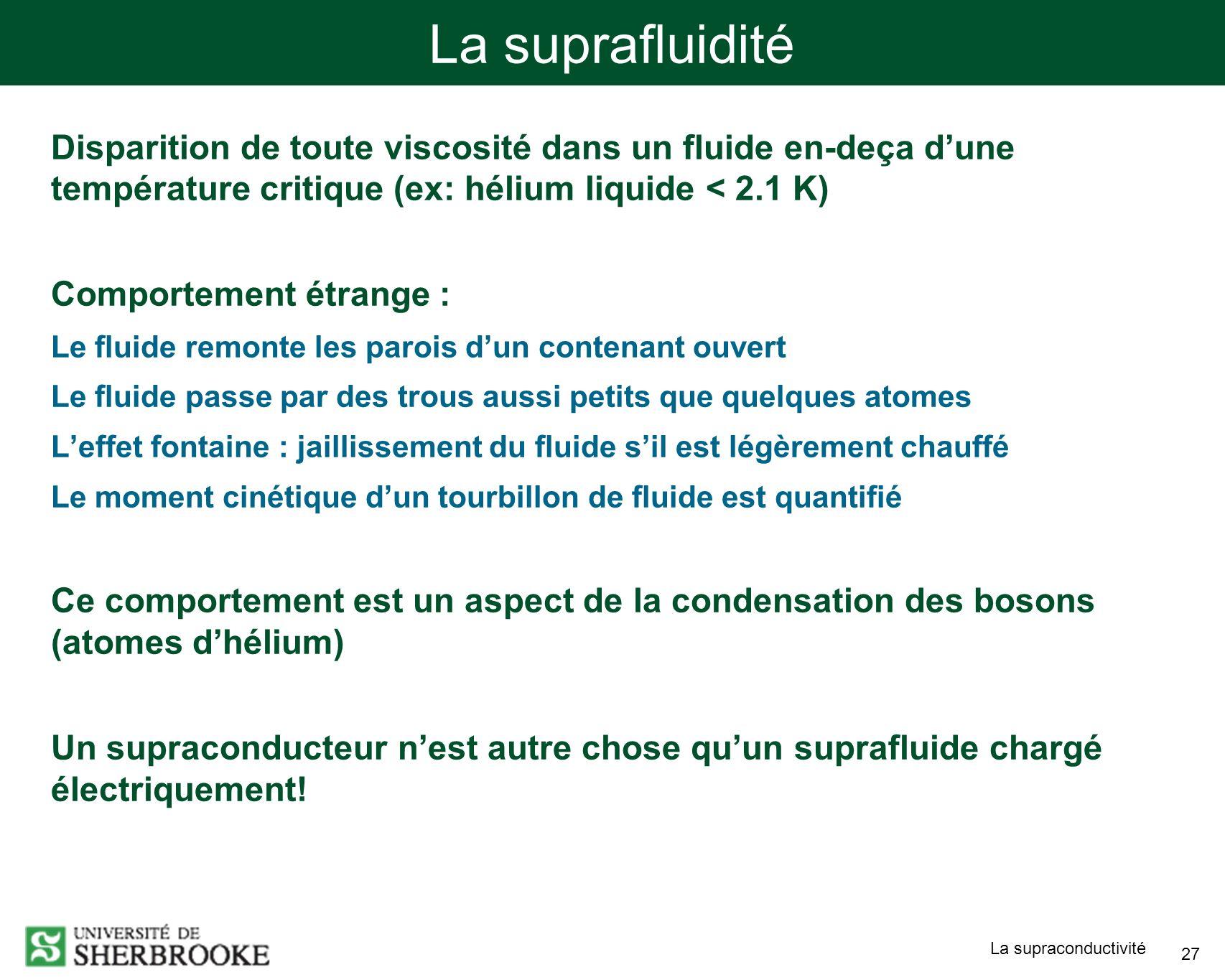 La suprafluidité Disparition de toute viscosité dans un fluide en-deça d'une température critique (ex: hélium liquide < 2.1 K)