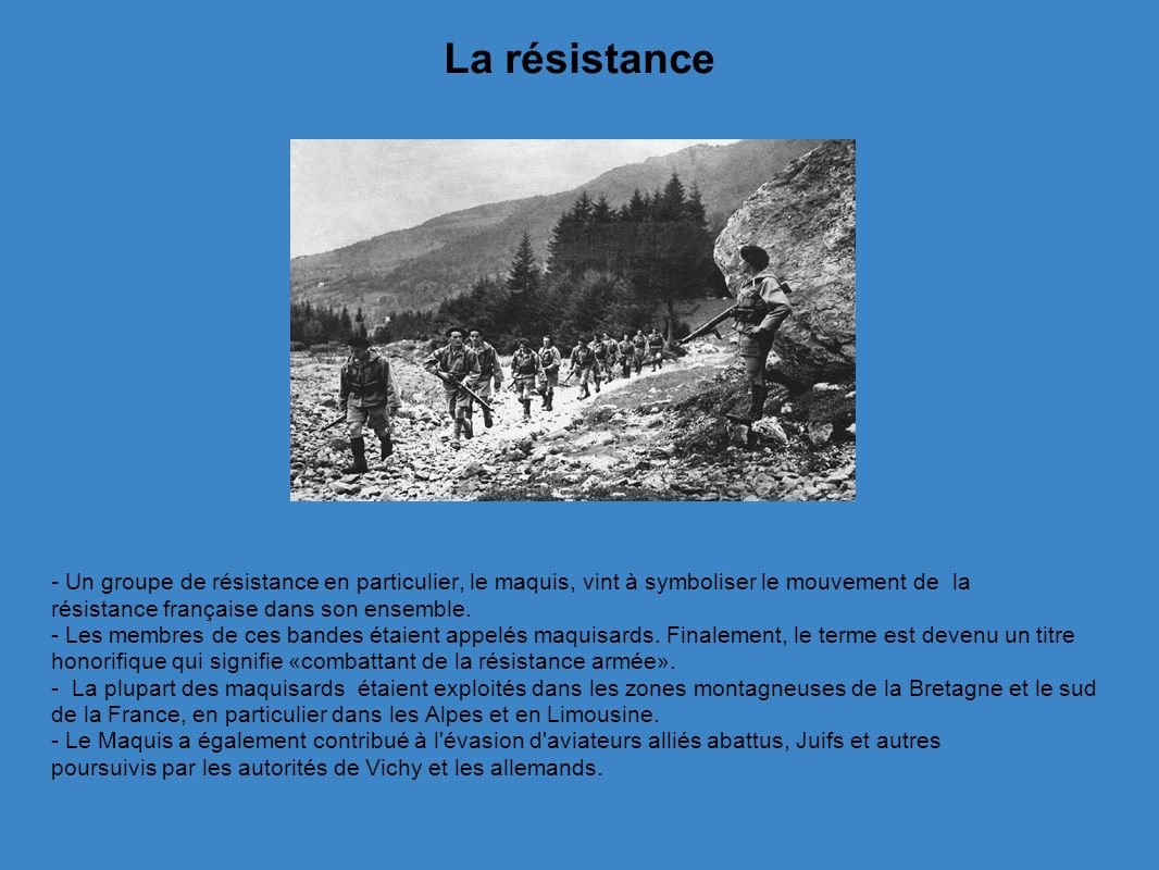 La résistance - Un groupe de résistance en particulier, le maquis, vint à symboliser le mouvement de la résistance française dans son ensemble.