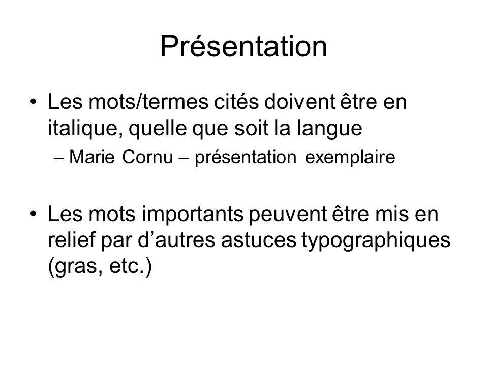 Présentation Les mots/termes cités doivent être en italique, quelle que soit la langue. Marie Cornu – présentation exemplaire.