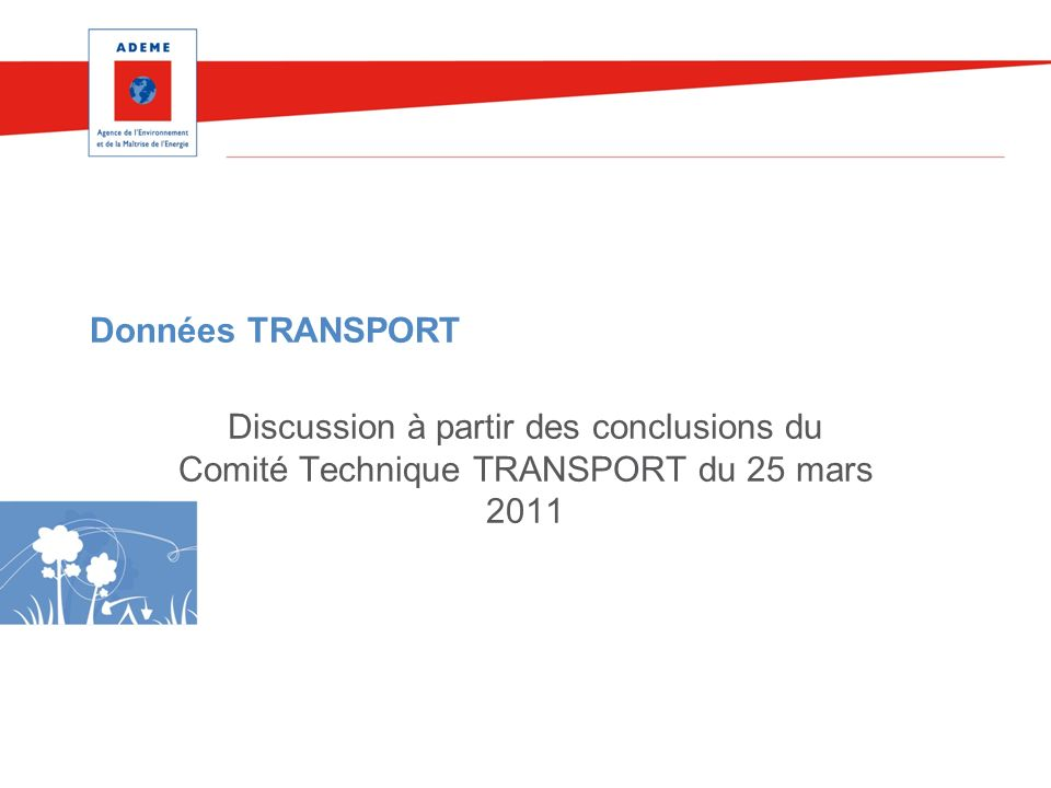 Données TRANSPORT Discussion à partir des conclusions du Comité Technique TRANSPORT du 25 mars 2011