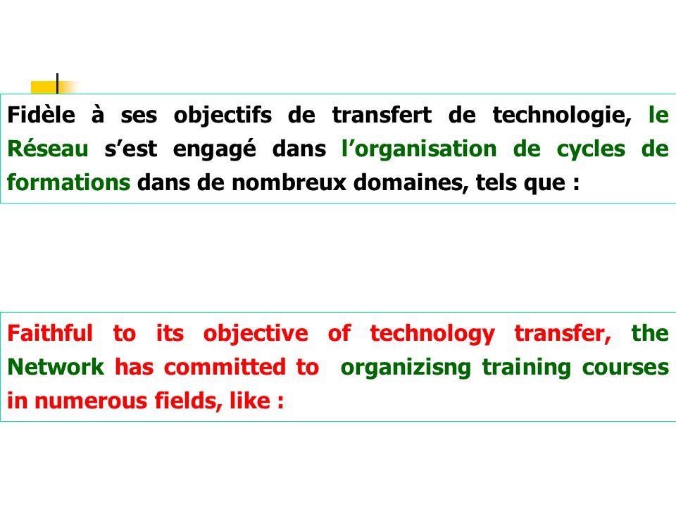 Fidèle à ses objectifs de transfert de technologie, le Réseau s'est engagé dans l'organisation de cycles de formations dans de nombreux domaines, tels que :