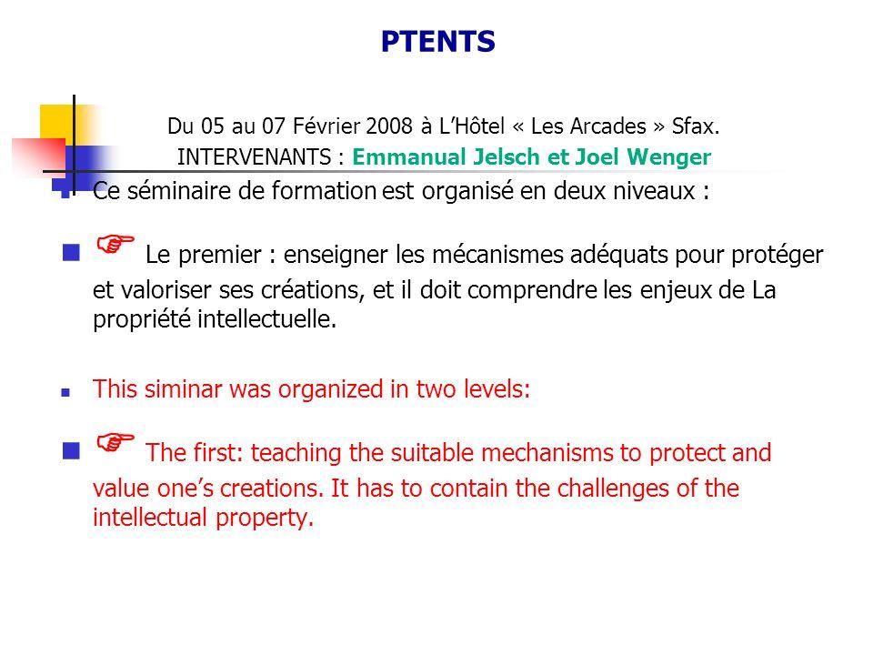 PTENTS Du 05 au 07 Février 2008 à L'Hôtel « Les Arcades » Sfax. INTERVENANTS : Emmanual Jelsch et Joel Wenger.
