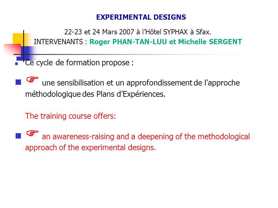 EXPERIMENTAL DESIGNS 22-23 et 24 Mars 2007 à l'Hôtel SYPHAX à Sfax. INTERVENANTS : Roger PHAN-TAN-LUU et Michelle SERGENT.