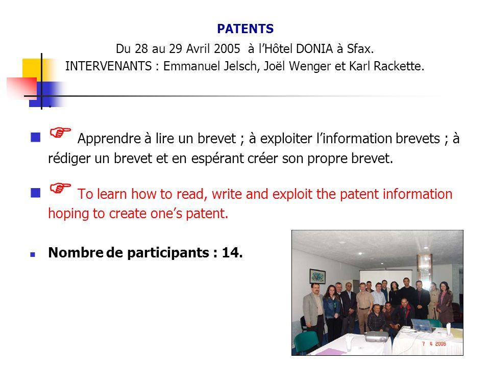 PATENTS Du 28 au 29 Avril 2005 à l'Hôtel DONIA à Sfax. INTERVENANTS : Emmanuel Jelsch, Joël Wenger et Karl Rackette.