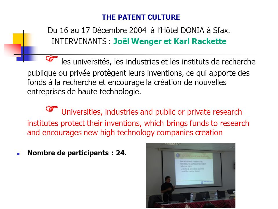 THE PATENT CULTURE Du 16 au 17 Décembre 2004 à l'Hôtel DONIA à Sfax. INTERVENANTS : Joël Wenger et Karl Rackette.