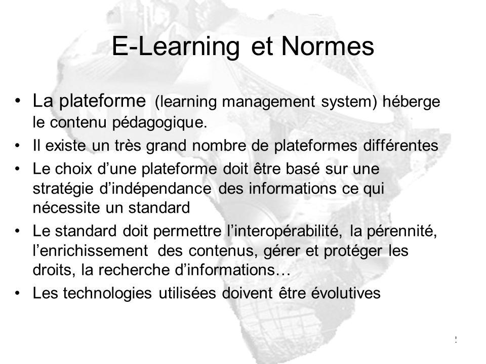 E-Learning et Normes La plateforme (learning management system) héberge le contenu pédagogique.
