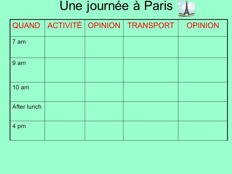 Une journée à Paris QUAND ACTIVITÉ OPINION TRANSPORT 7 am 9 am 10 am