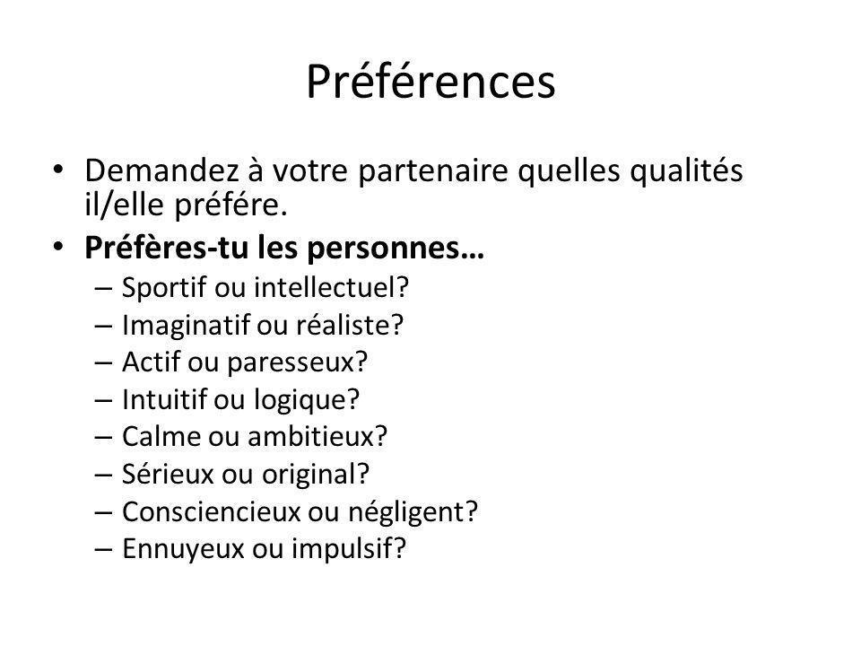 Préférences Demandez à votre partenaire quelles qualités il/elle préfére. Préfères-tu les personnes…