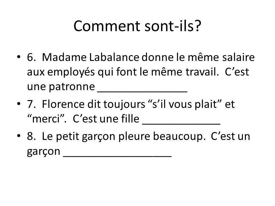 Comment sont-ils 6. Madame Labalance donne le même salaire aux employés qui font le même travail. C'est une patronne _______________.
