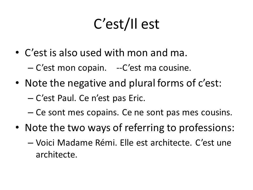 C'est/Il est C'est is also used with mon and ma.