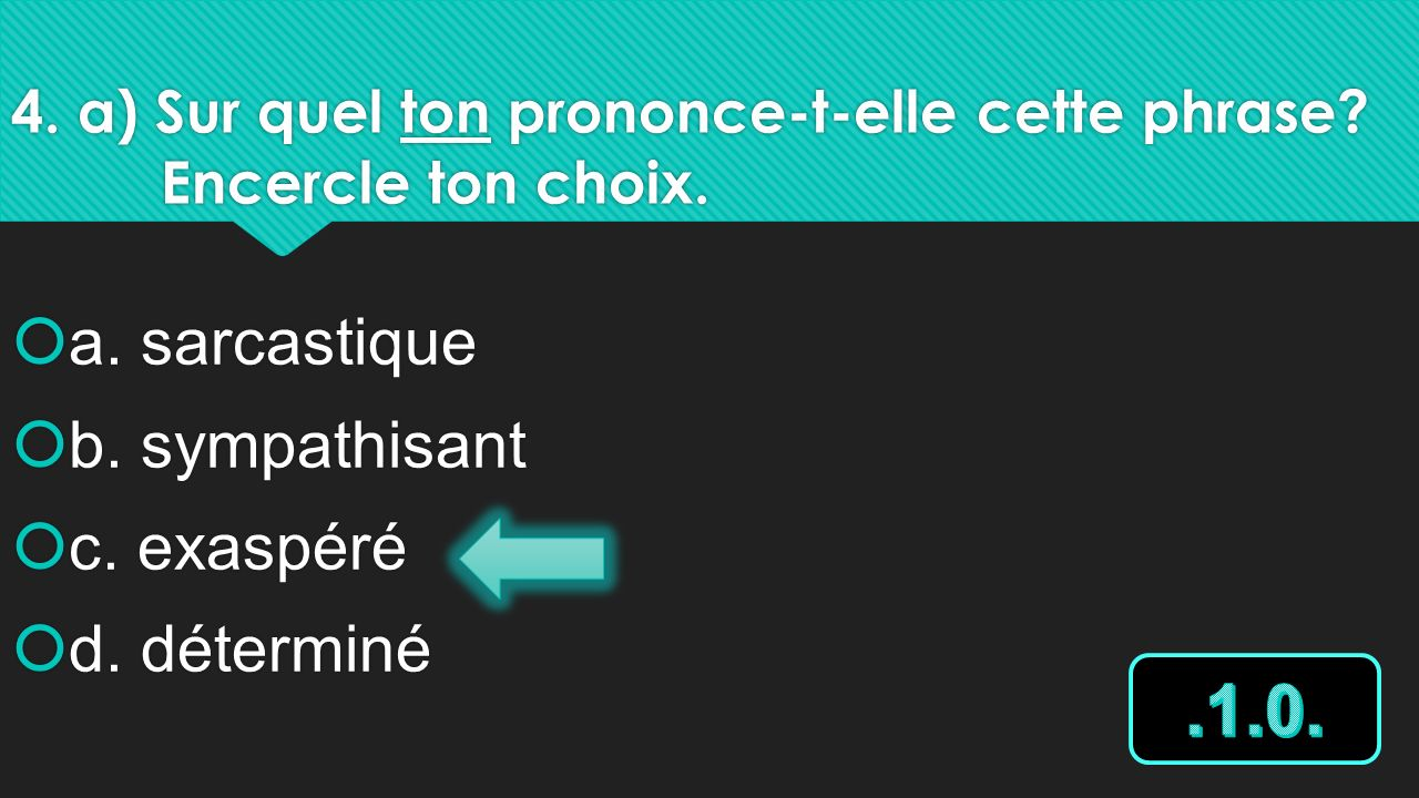 4. a) Sur quel ton prononce-t-elle cette phrase Encercle ton choix.