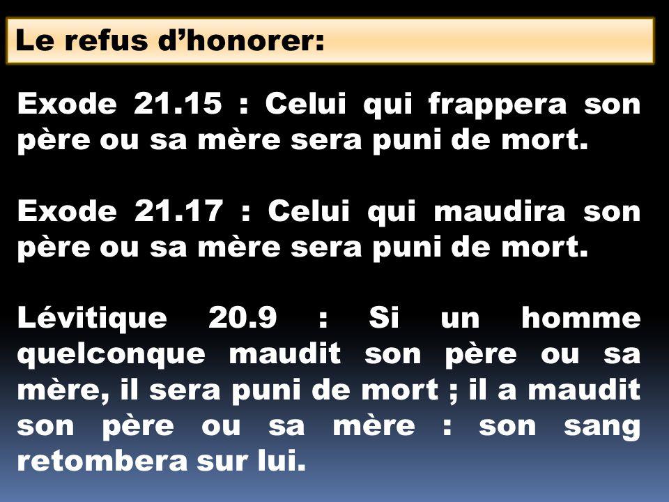 Le refus d'honorer: Exode 21.15 : Celui qui frappera son père ou sa mère sera puni de mort.