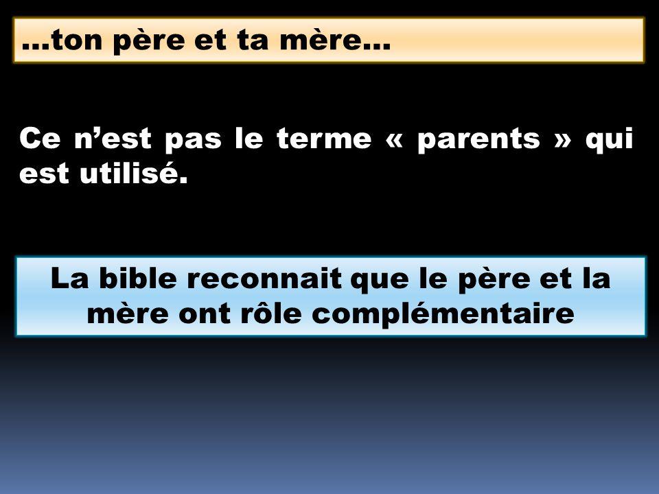 La bible reconnait que le père et la mère ont rôle complémentaire