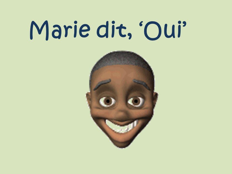 Marie dit, 'Oui'