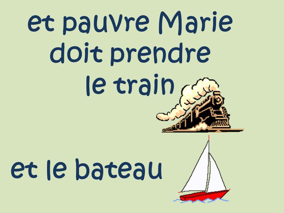 et pauvre Marie doit prendre le train et le bateau