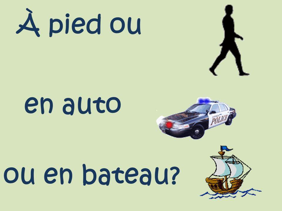 À pied ou en auto ou en bateau
