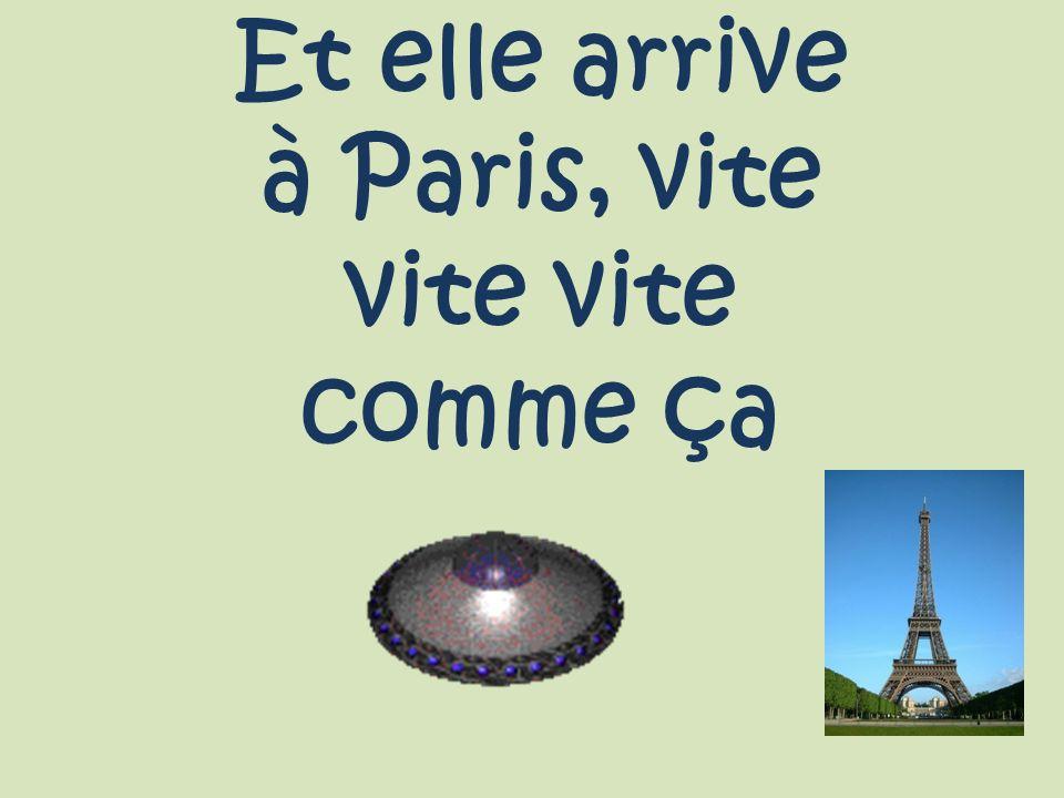 Et elle arrive à Paris, vite vite vite comme ça