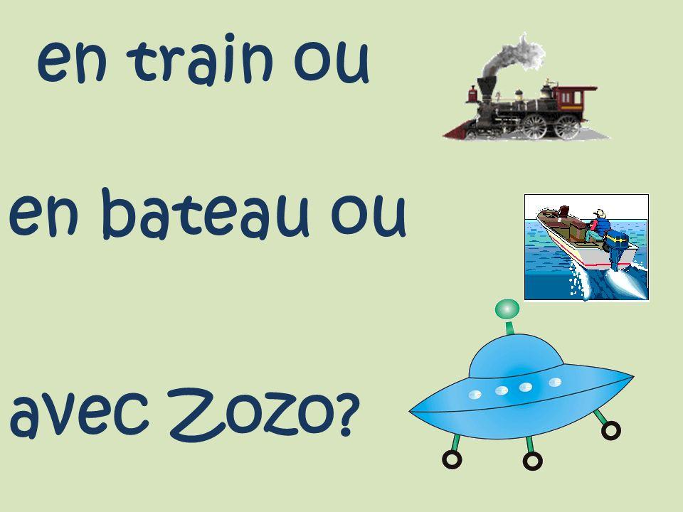 en train ou en bateau ou avec Zozo