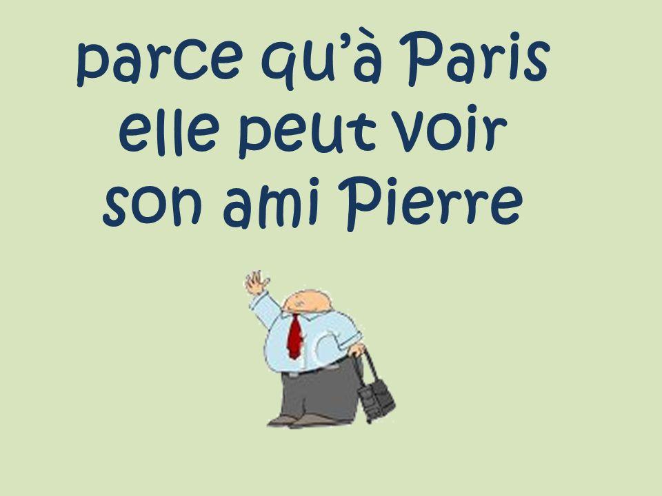 parce qu'à Paris elle peut voir son ami Pierre