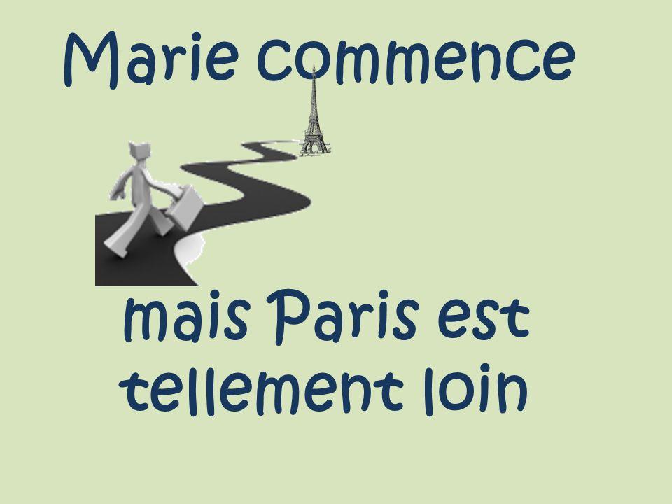 Marie commence mais Paris est tellement loin