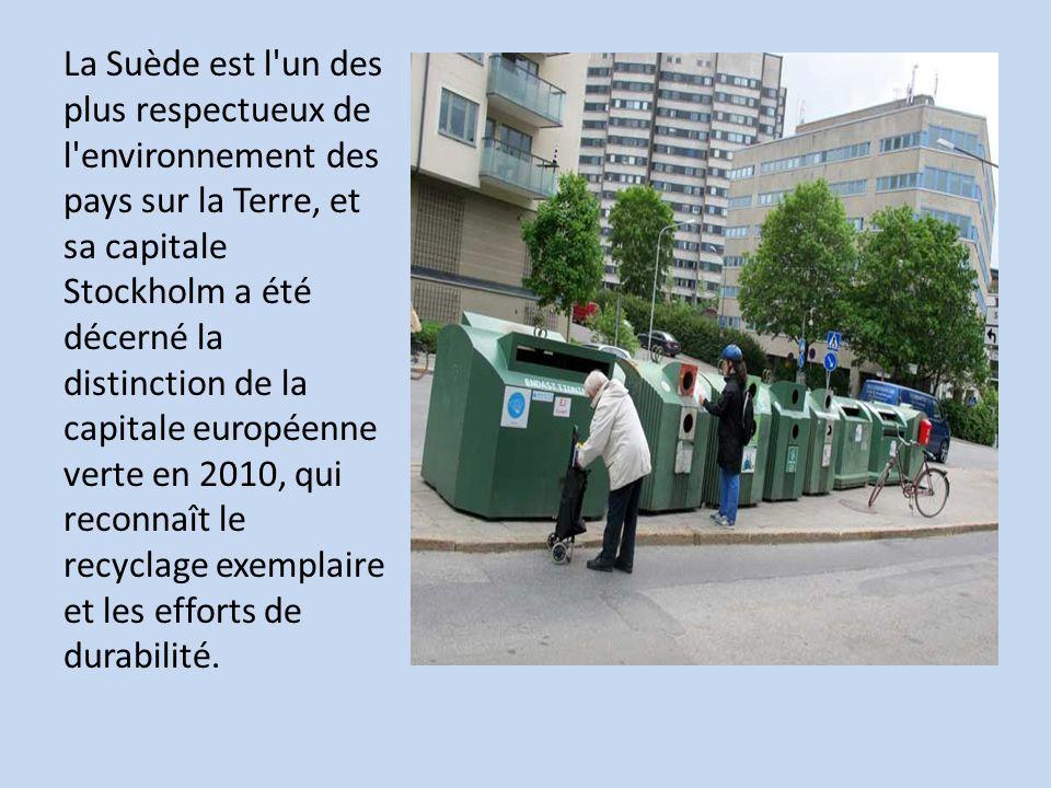 La Suède est l un des plus respectueux de l environnement des pays sur la Terre, et sa capitale Stockholm a été décerné la distinction de la capitale européenne verte en 2010, qui reconnaît le recyclage exemplaire et les efforts de durabilité.