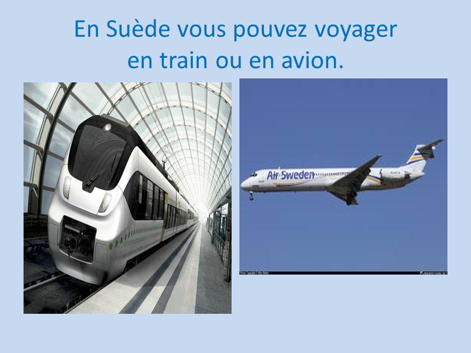 En Suède vous pouvez voyager en train ou en avion.