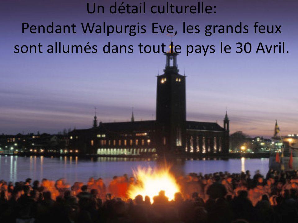Un détail culturelle: Pendant Walpurgis Eve, les grands feux sont allumés dans tout le pays le 30 Avril.