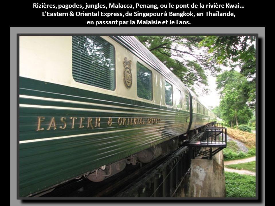 L Eastern & Oriental Express, de Singapour à Bangkok, en Thaïlande,