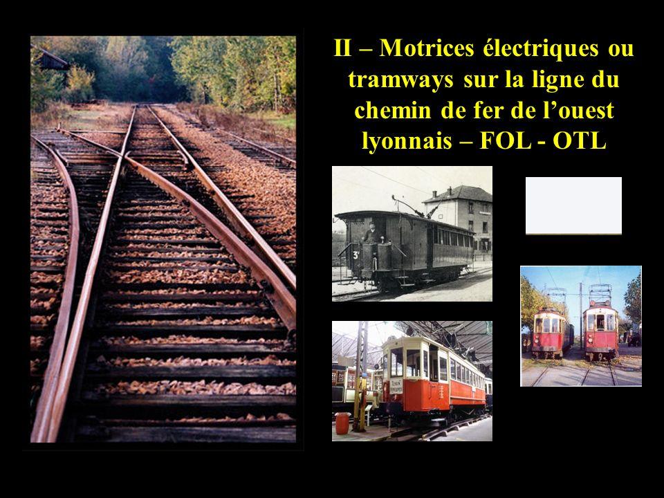 II – Motrices électriques ou tramways sur la ligne du chemin de fer de l'ouest lyonnais – FOL - OTL