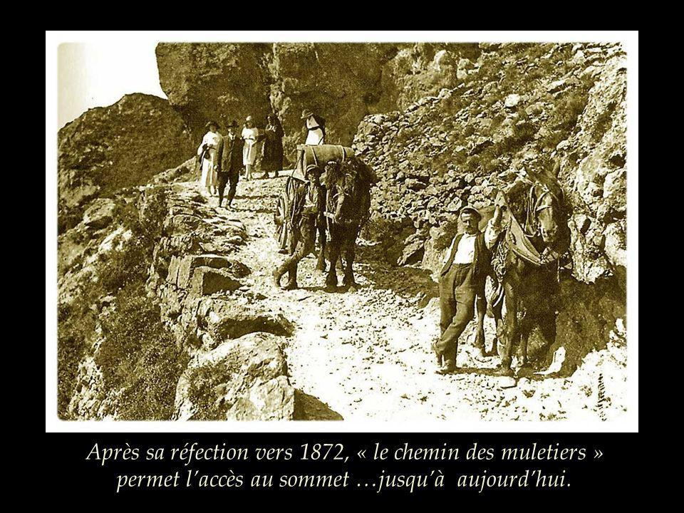 Après sa réfection vers 1872, « le chemin des muletiers » permet l'accès au sommet …jusqu'à aujourd'hui.