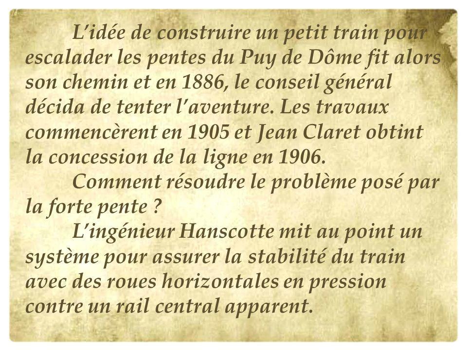 L'idée de construire un petit train pour escalader les pentes du Puy de Dôme fit alors son chemin et en 1886, le conseil général décida de tenter l'aventure.