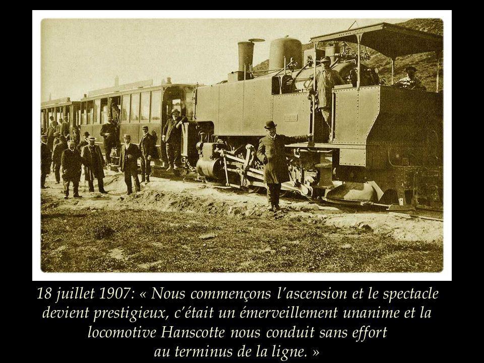 18 juillet 1907: « Nous commençons l'ascension et le spectacle devient prestigieux, c'était un émerveillement unanime et la locomotive Hanscotte nous conduit sans effort au terminus de la ligne. »