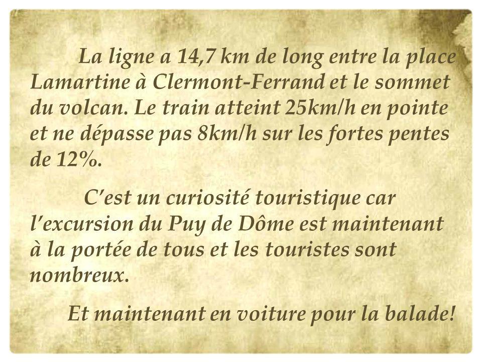 La ligne a 14,7 km de long entre la place Lamartine à Clermont-Ferrand et le sommet du volcan. Le train atteint 25km/h en pointe et ne dépasse pas 8km/h sur les fortes pentes de 12%.