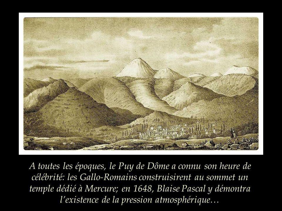 A toutes les époques, le Puy de Dôme a connu son heure de célébrité: les Gallo-Romains construisirent au sommet un temple dédié à Mercure; en 1648, Blaise Pascal y démontra l'existence de la pression atmosphérique…