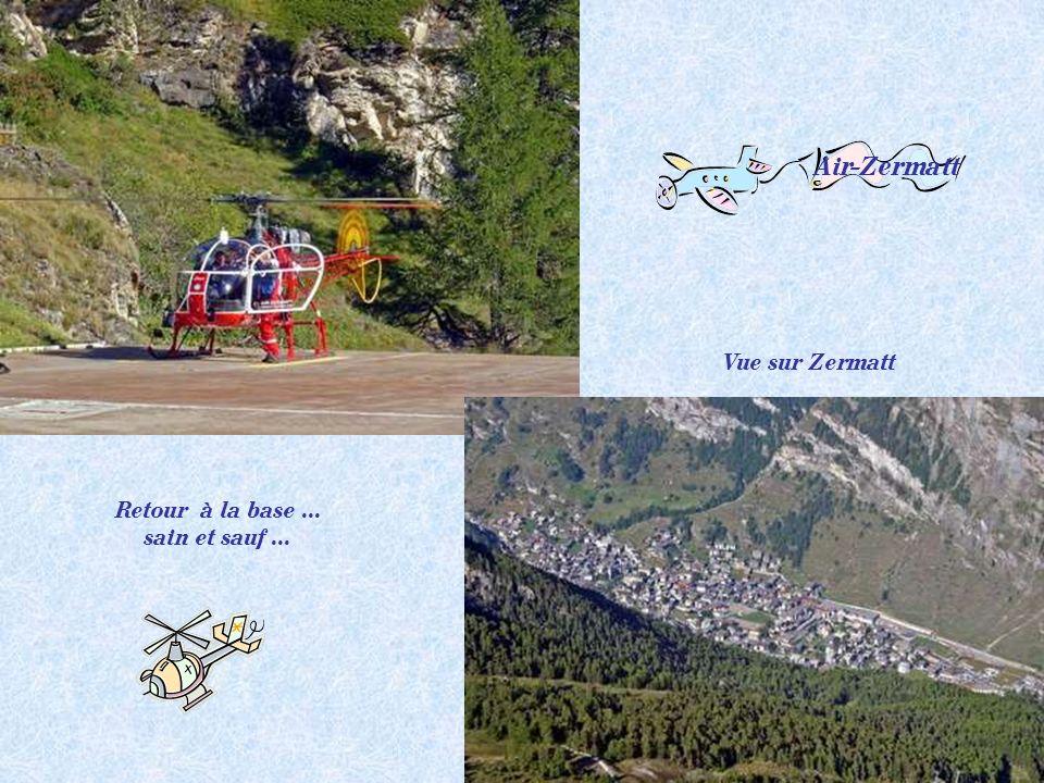 Air-Zermatt Vue sur Zermatt Retour à la base ... sain et sauf ...