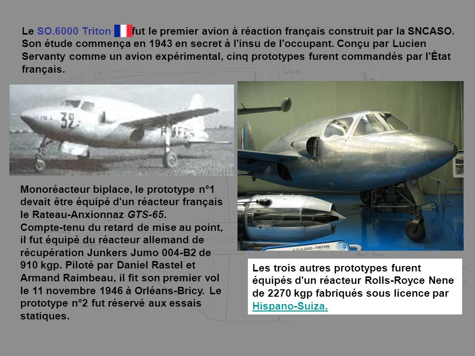 Le SO.6000 Triton fut le premier avion à réaction français construit par la SNCASO.