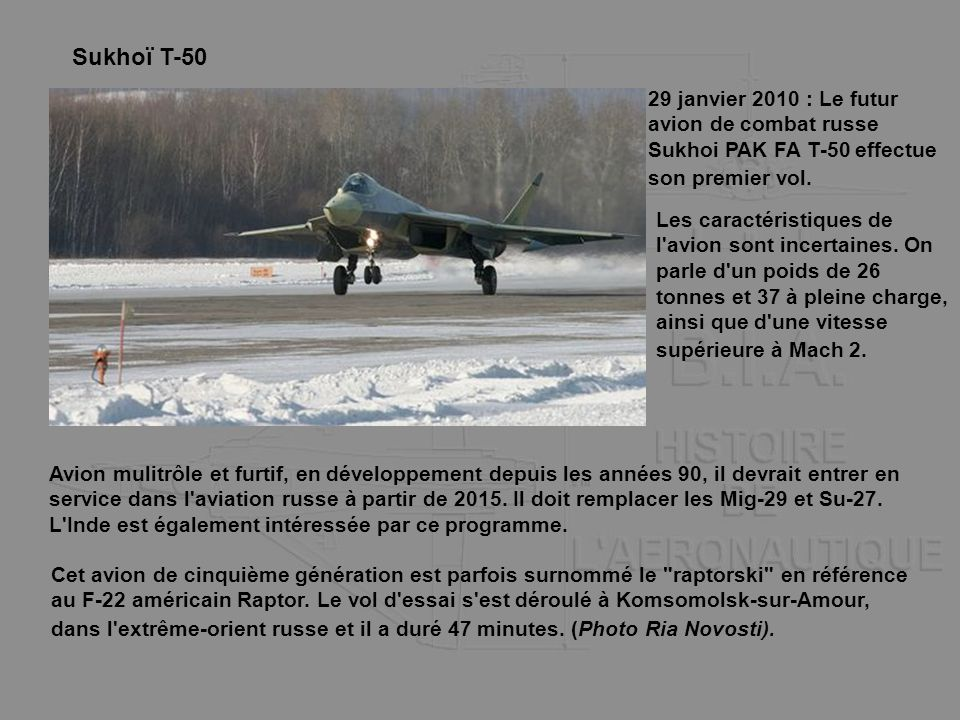 Sukhoï T-50 29 janvier 2010 : Le futur avion de combat russe Sukhoi PAK FA T-50 effectue son premier vol.
