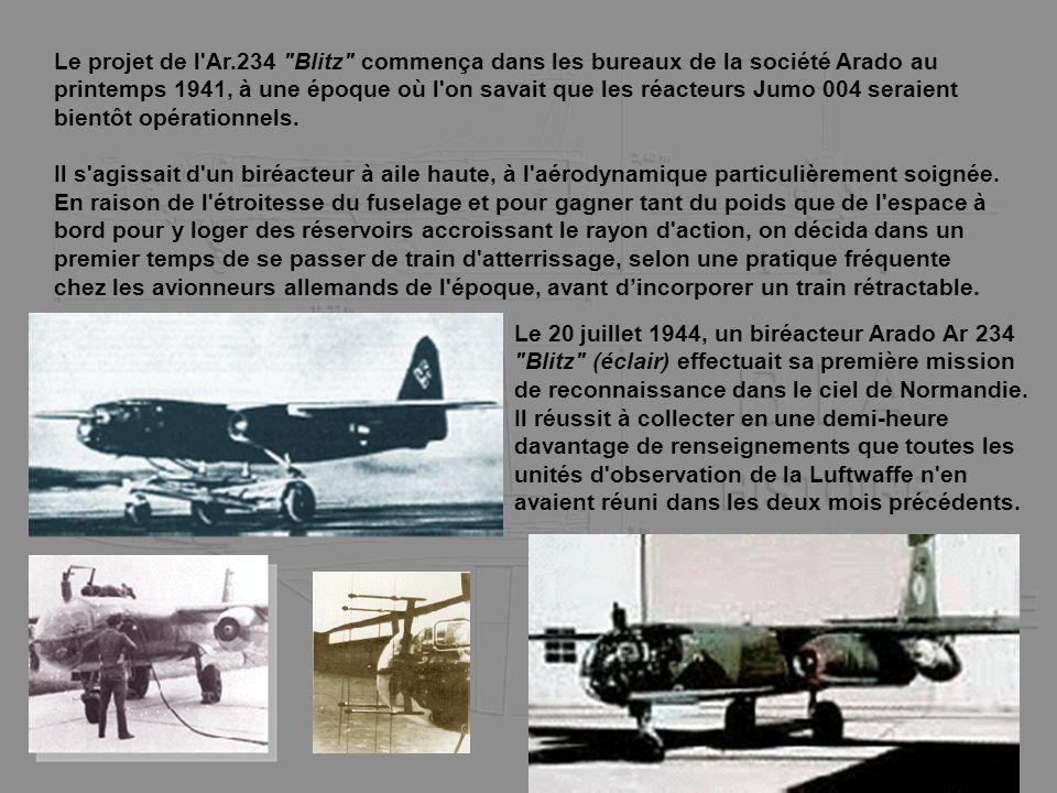 Le projet de l Ar.234 Blitz commença dans les bureaux de la société Arado au printemps 1941, à une époque où l on savait que les réacteurs Jumo 004 seraient bientôt opérationnels.