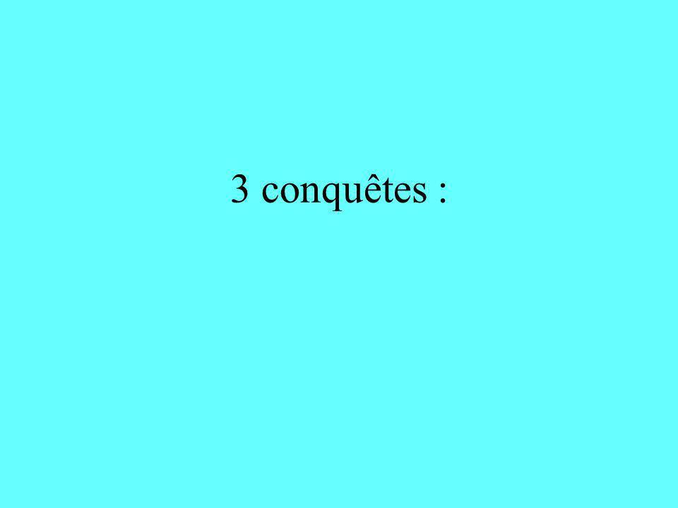 3 conquêtes :