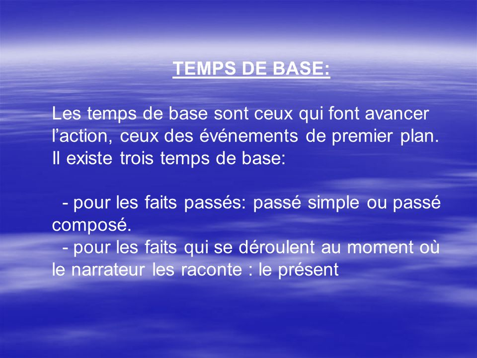 TEMPS DE BASE: Les temps de base sont ceux qui font avancer l'action, ceux des événements de premier plan.