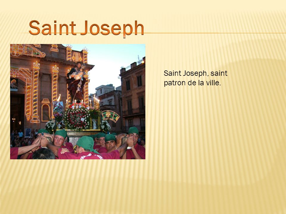 Saint Joseph Saint Joseph, saint patron de la ville.